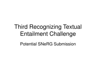 Third Recognizing Textual Entailment Challenge