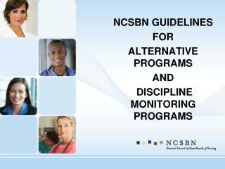 NCSBN GUIDELINES  FOR  ALTERNATIVE PROGRAMS AND  DISCIPLINE MONITORING PROGRAMS