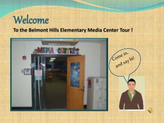 Welcome To the Belmont Hills Elementary Media Center Tour !