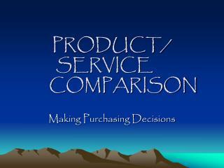 PRODUCT/ SERVICE COMPARISON