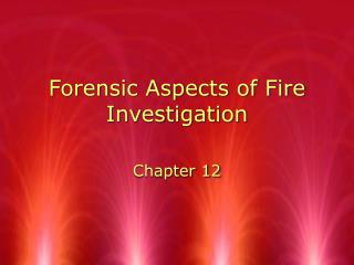 Forensic Aspects of Fire Investigation