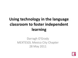 Using technology in the language classroom to foster independent learning