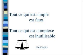 Tout ce qui est simple  est faux   Tout ce qui est complexe  est inutilisable Paul Valéry