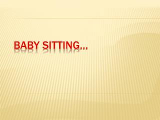 BABY SITTING…