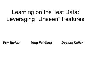 """Learning on the Test Data: Leveraging """"Unseen"""" Features"""