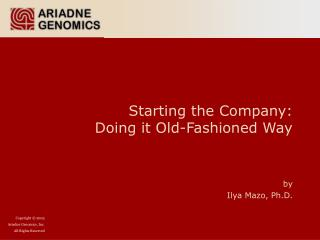 Starting the Company: Doing it Old-Fashioned Way  by Ilya Mazo, Ph.D.