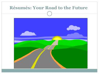 Résumés: Your Road to the Future