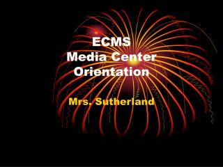 ECMS  Media Center  Orientation