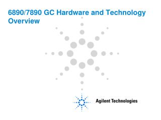 6890/7890 GC Hardware and Technology Overview