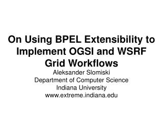 On Using BPEL Extensibility to Implement OGSI and WSRF Grid Workflows