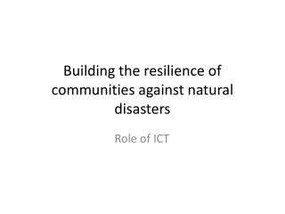Building the resilience of communities against natural disasters