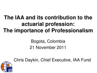 The IAA and its contribution to the actuarial profession: The importance of Professionalism