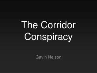 The Corridor Conspiracy