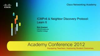 ICMPv6 & Neighbor Discovery Protocol: Learn It Rick  Graziani CS/CIS Instructor Cabrillo College