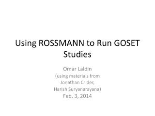 Using ROSSMANN to Run GOSET Studies