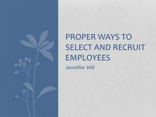 Proper ways to select and recruit employees