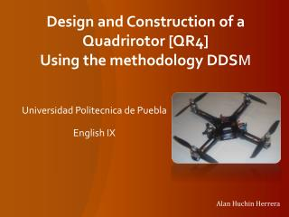 Design  and  Construction  of a Quadrirotor [QR4] Using the methodology DDS M