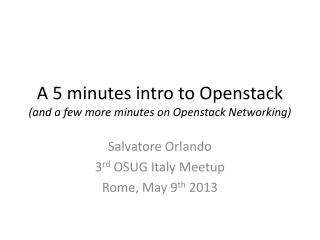 A 5 minutes intro to  Openstack (and a few more minutes on  Openstack  Networking)