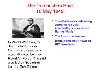 The Dambusters Raid 16 May 1943