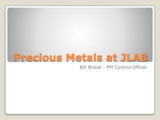 Precious Metals at JLAB