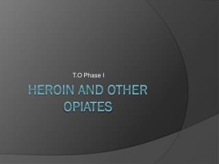 HEROIN and other OPIATES
