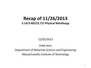 Recap  of 11/26/2013  3.14/3.40J/22.71J Physical Metallurgy