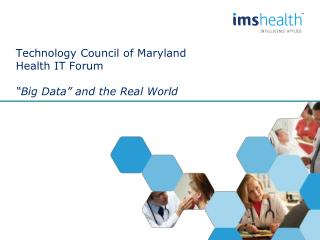 "Technology Council of Maryland Health IT Forum ""Big Data"" and the Real World"