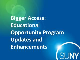 Bigger Access:  Educational Opportunity Program Updates and Enhancements