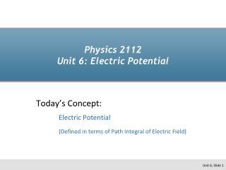 Physics 2112 Unit 6: Electric Potential