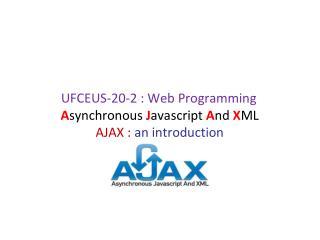 A synchronous  J avascript A nd  X ML AJAX :  an  introduction