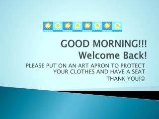 GOOD MORNING!!!   Welcome Back!