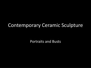 Contemporary Ceramic Sculpture