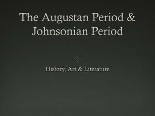 The Augustan Period & Johnsonian Period