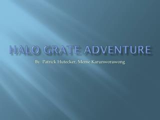 Halo grate adventure