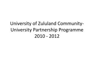University of Zululand Community-University Partnership  Programme  2010 - 2012