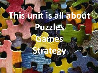 This unit is all about Puzzles Games Strategy