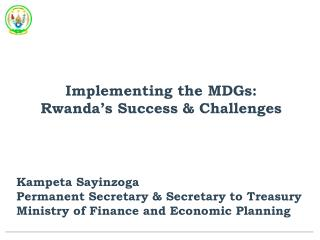 Implementing the MDGs:  Rwanda's Success & Challenges Kampeta Sayinzoga