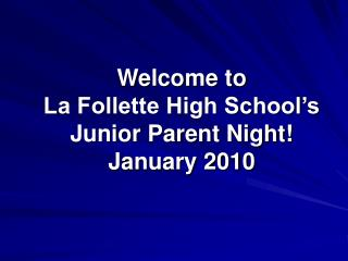 Welcome to La Follette High School s Junior Parent Night January 2010
