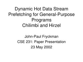 Dynamic Hot Data Stream Prefetching for General-Purpose Programs Chilimbi and Hirzel