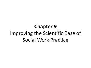 Chapter 9 Improving the Scientific Base of Social Work Practice