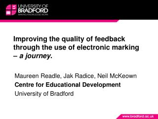 Improving the quality of feedback through the use of electronic m arking –  a journey .