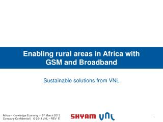 Enabling rural areas in  Africa  with  GSM and Broadband