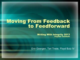 Moving From Feedback to  Feedforward Writing With Integrity 2013 Poynter  Institute