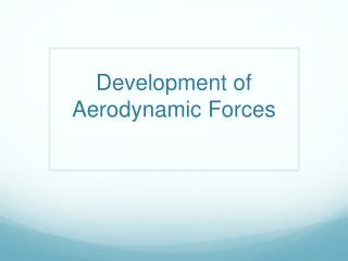 Development of Aerodynamic Forces
