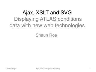 Ajax, XSLT and SVG Displaying ATLAS conditions data with new web technologies