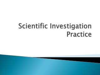 Scientific Investigation Practice