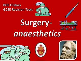 Surgery-  anaesthetics