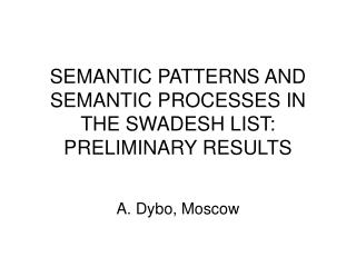 SEMANTIC PATTERNS AND SEMANTIC PROCESSES IN THE SWADESH LIST: PRELIMINARY RESULTS