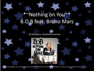 *~Nothing on You~* B.O.B feat. Bruno Mars