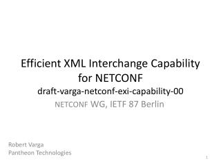 Efficient XML Interchange Capability for NETCONF draft-varga-netconf-exi-capability-00